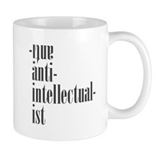 AntiAntiIntellectualist Mug