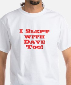 I Slept with Dave Too! T-Shirt