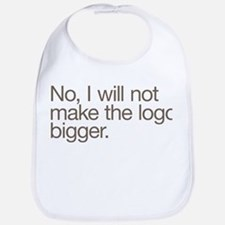 No, I will not make the logo bigger. Bib