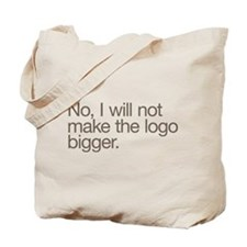 No, I will not make the logo bigger. Tote Bag
