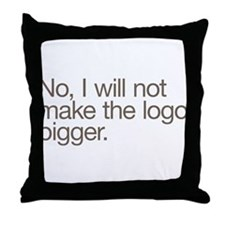 No, I will not make the logo bigger. Throw Pillow
