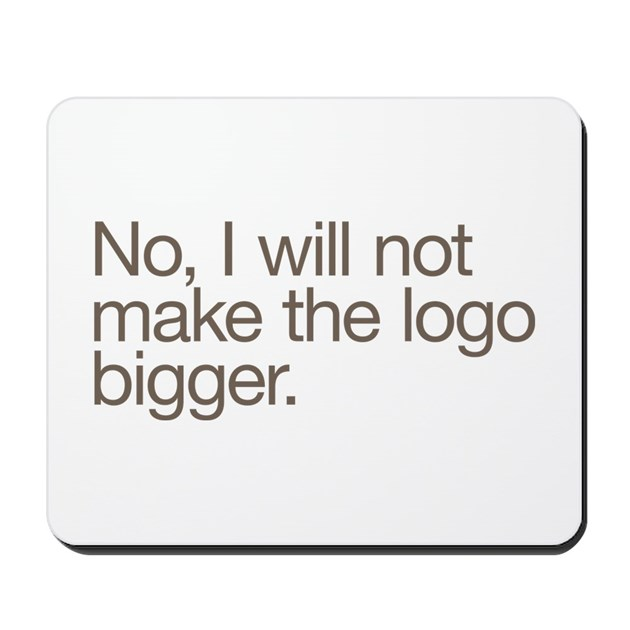 no i will not make the logo bigger mousepad by listing store 1637556