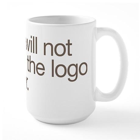 No, I will not make the logo bigger. Large Mug