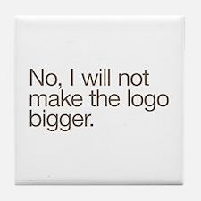 No, I will not make the logo bigger. Tile Coaster