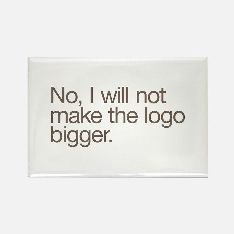 No, I will not make the logo bigger. Rectangle Mag