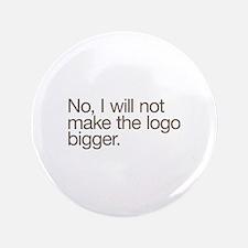 "No, I will not make the logo bigger. 3.5"" Button"