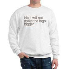 No, I will not make the logo bigger. Sweatshirt