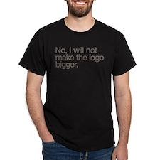 No, I will not make the logo bigger. T-Shirt