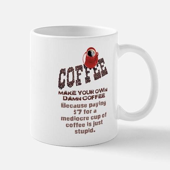 MAKE YOUR OWN DAMN COFFEE Mug
