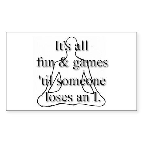 It's all fun & games... Rectangle Sticker