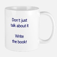 Don't just talk about it Write the book! Mug