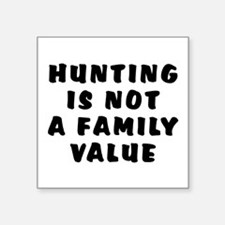 """Hunting...family value - Square Sticker 3"""" x 3"""""""