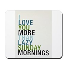 I love you more than lazy Sunday mornings..... Mou
