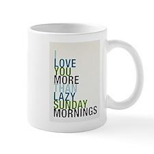I love you more than lazy Sunday mornings..... Mug