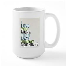 I love you more than lazy Sunday mornings..... Lar