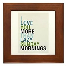 I love you more than lazy Sunday mornings..... Fra