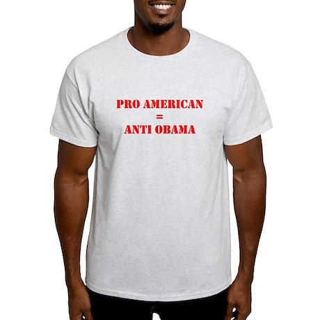 Pro American=Anti Obama Light T-Shirt