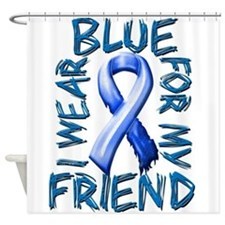 I Wear Blue for my Friend.png Shower Curtain