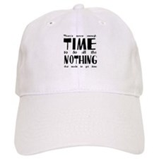 Never enough time to do nothing Baseball Cap