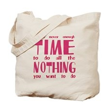 Never enough time to do nothing Tote Bag