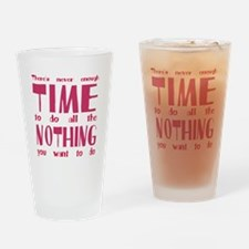 Never enough time to do nothing Drinking Glass