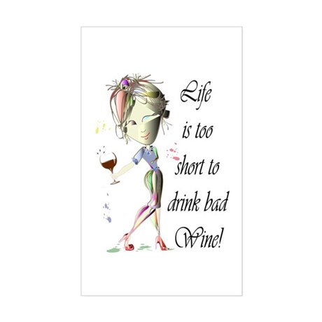 Life is too short to drink bad Wine! Sticker (Rect