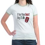 If Your Phone Doesn't Ring Jr. Ringer T-Shirt