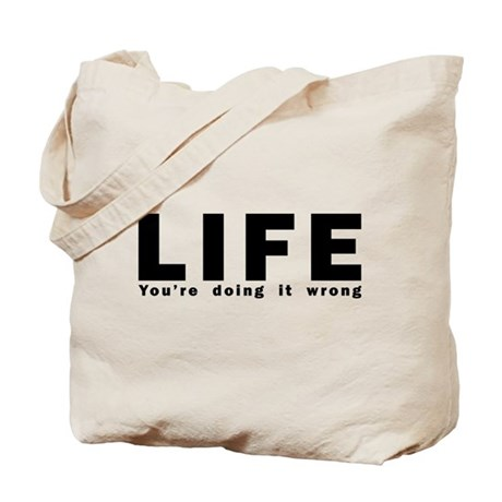 LIFE - You're doing it wrong Tote Bag