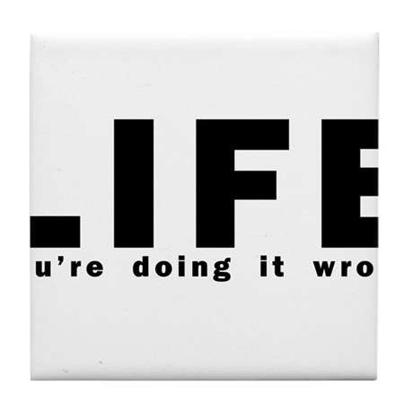 LIFE - You're doing it wrong Tile Coaster
