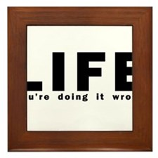LIFE - You're doing it wrong Framed Tile