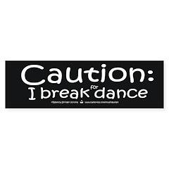 Caution: I break for dance Bumper Bumper Sticker