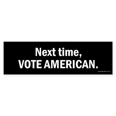 Next time, vote American.