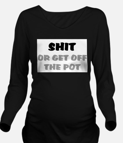 SHIT OR GET OFF THE PO T-Shirt