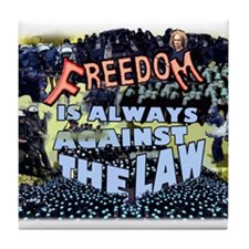 Freedom is Always Against the Law Tile Coaster