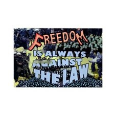 Freedom is Always Against the Law Rectangle Magnet
