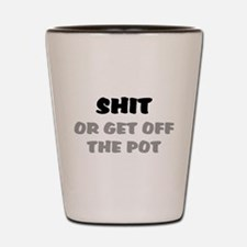 SHIT, OR GET OFF THE POT Shot Glass