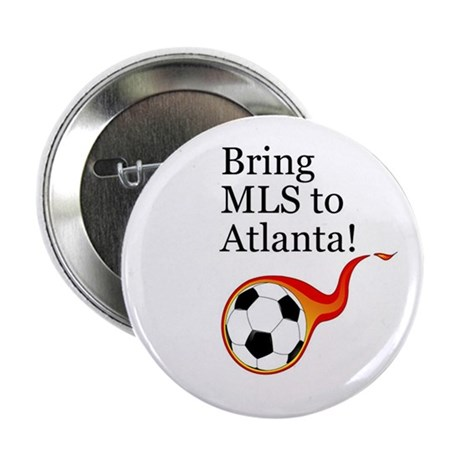 "Bring MLS to Atlanta! 2.25"" Button (10 pack)"