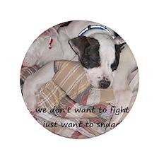 "Snuggler not a fighter 3.5"" Button"