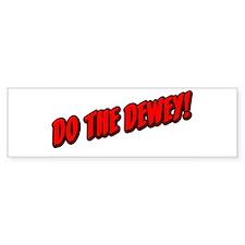 Do The Dewey! Bumper Bumper Sticker