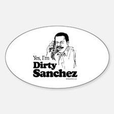 Yes, I'm dirty sanchez - Oval Decal