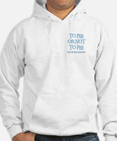 TO PEE OR NOT TO PEE Hoodie