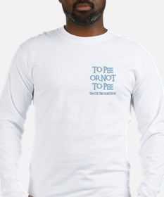TO PEE OR NOT TO PEE Long Sleeve T-Shirt