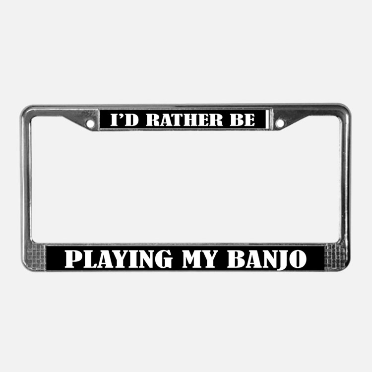 Rather Be Playing Banjo License Plate Frame