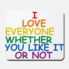 I love Everyone Whether You Like it Or Not Mousepa