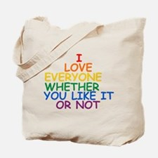I love Everyone Whether You Like it Or Not Tote Ba