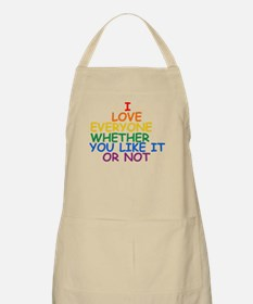 I love Everyone Whether You Like it Or Not Apron