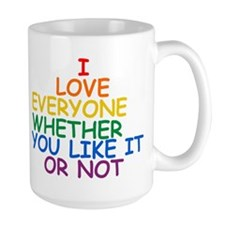 I love Everyone Whether You Like it Or Not Mug