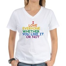 I love Everyone Whether You Like it Or Not Shirt