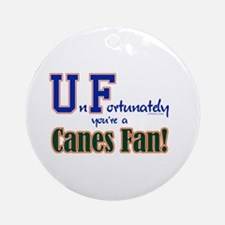 UnFortunately You're A Canes Fan! Ornament (Round)