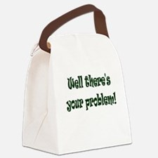 There's Your Problem Canvas Lunch Bag